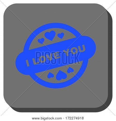 I Love You Stamp Seal rounded icon. Vector pictogram style is a flat symbol on a rounded square button blue and gray colors.
