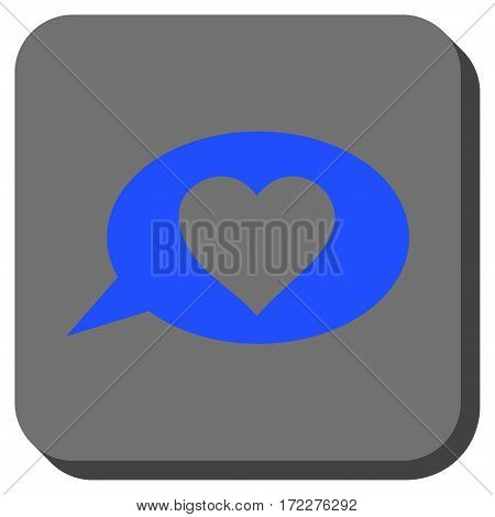 Love Message Balloon interface button. Vector pictograph style is a flat symbol centered in a rounded square button, blue and gray colors.