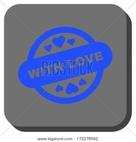 With Love Stamp Seal square button. Vector pictogram style is a flat symbol inside a rounded square button, blue and gray colors.