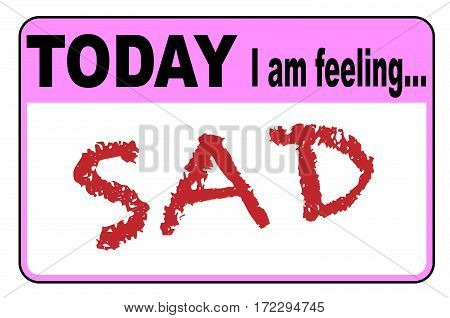 Today I am Feeling Sad badge or button label on a white background