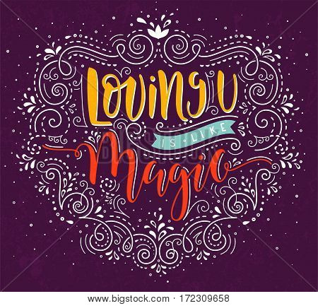 Loving you is like Magic. Hand drawn greeting card. Lettering design with romantic quote. EPS10 vector illustration.