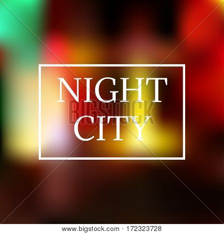 Abstract blur bokeh in night city background. text