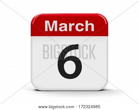 Calendar web button - The Sixth of March - International Dentist Day three-dimensional rendering 3D illustration