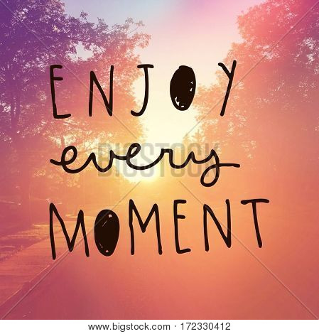 Inspirational Quote -  Enjoy every moment