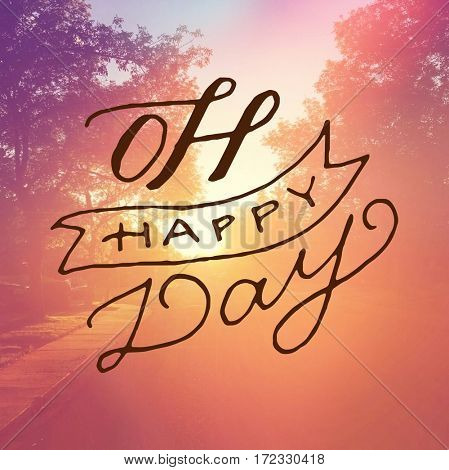 Inspirational Quote -  Oh Happy Day
