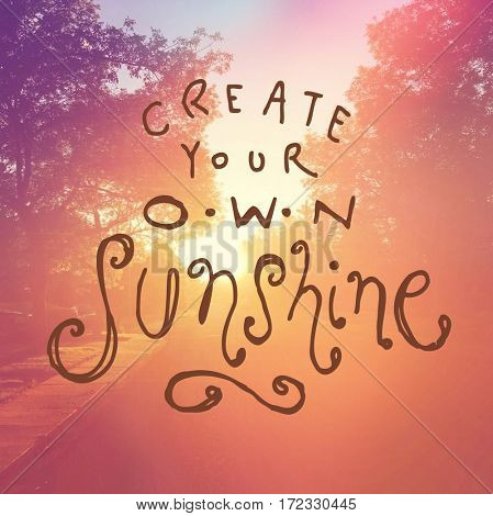 Inspirational Quote -  Create your own sunshine