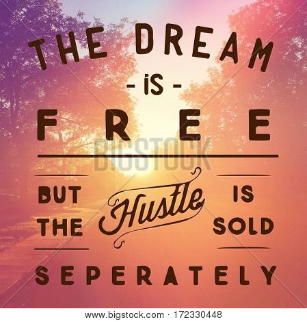 Inspirational Quote -  The dream is Free but the hustle is sold separately