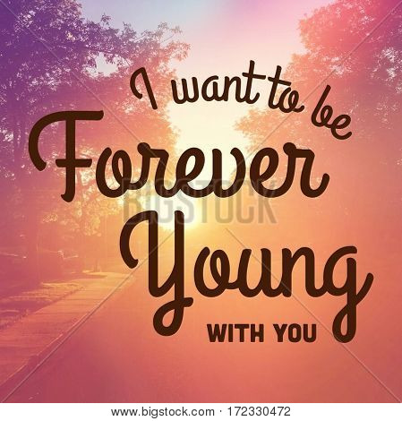 Inspirational Quote -  I want to be forever young with you