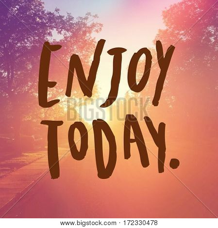 Inspirational Quote -  Enjoy today