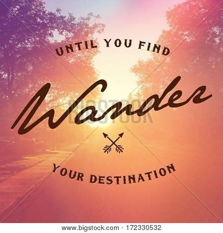 Inspirational Quote -  Until you find your destination wander