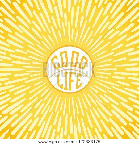 Good Life. Positive poster with radially grunge sunbeams. Vector illustration