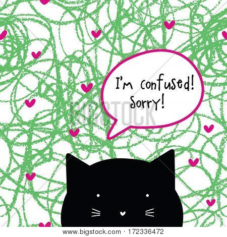 I'm confused. Sorry! Cat character. Speech bubble.