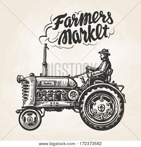 Farmer riding a tractor. Farmers market, lettering. Vintage sketch, vector illustration