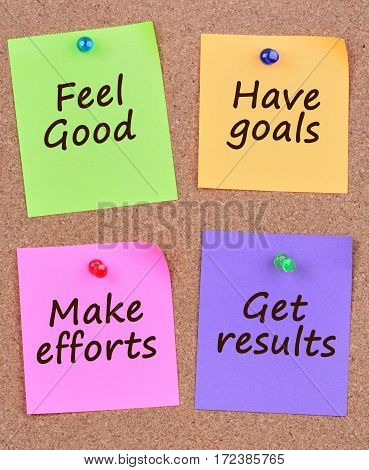 Feel good Have goals Make efforts Get results on colorful notes