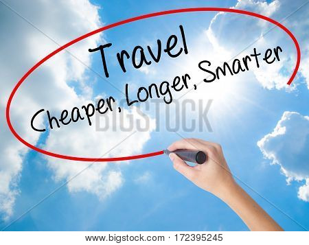 Woman Hand Writing Travel Cheaper Longer Smarter  With Black Marker On Visual Screen