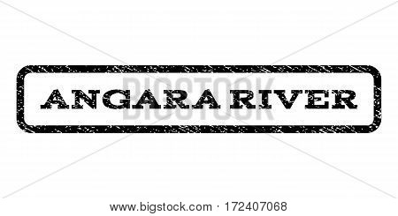 Angara River watermark stamp. Text tag inside rounded rectangle with grunge design style. Rubber seal stamp with dust texture. Vector black ink imprint on a white background.