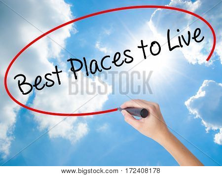 Woman Hand Writing Best Places To Live With Black Marker On Visual Screen
