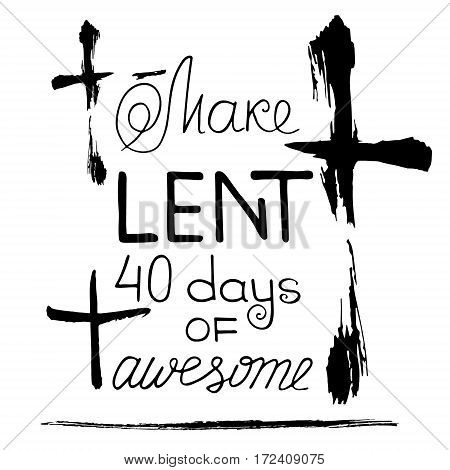 Make Lent of 40 days of awesome. Bible lettering. Brush calligraphy. Words about God. The symbol of the Christian religion. Vector design. Hand illustration.