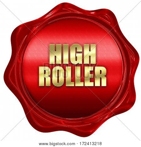 high roller, 3D rendering, red wax stamp with text