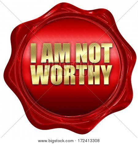 i am not worthy, 3D rendering, red wax stamp with text