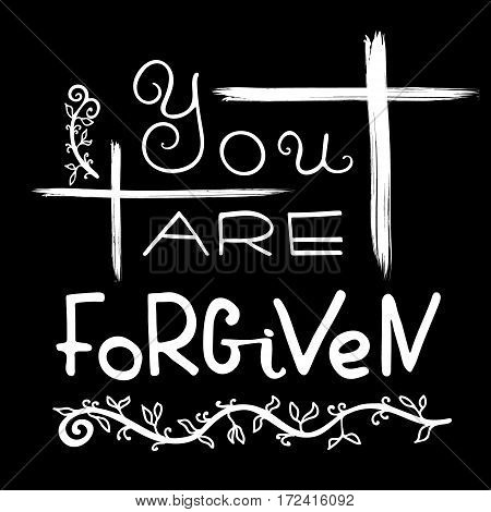 You are forgiven. Bible lettering. Brush calligraphy. Words about God. The symbol of the Christian religion. Vector design. Hand illustration.