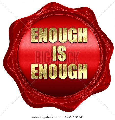 enough is enough, 3D rendering, red wax stamp with text
