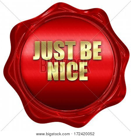 just be nice, 3D rendering, red wax stamp with text