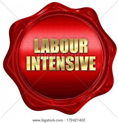 labour intensive, 3D rendering, red wax stamp with text