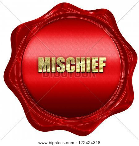 mischief, 3D rendering, red wax stamp with text