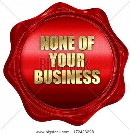 none of your business, 3D rendering, red wax stamp with text