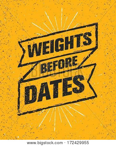 Weights Before Dates. Sport Gym Typography Workout Motivation Quote Banner. Strong Vector Training Inspiration Concept On Grunge Background