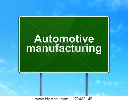 Industry concept: Automotive Manufacturing on green road highway sign, clear blue sky background, 3D rendering