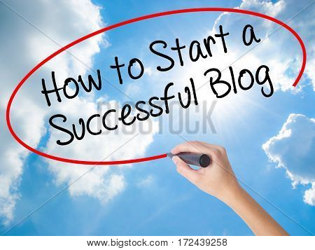 Woman Hand Writing How To Start A Successful Blog With Black Marker On Visual Screen