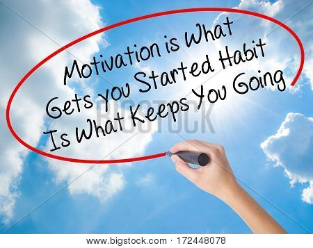 Woman Hand Writing Motivation Is What Gets You Started Habit Is What Keeps You Going With Black Mark