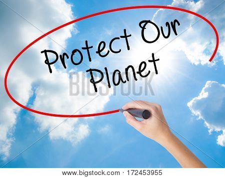 Woman Hand Writing Protect Our Planet With Black Marker On Visual Screen