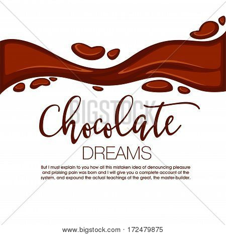 Chocolate streams on white. Vector illustration of hot melted flowing choco and dark brown inscription with written information. Sweet chocolate template in flat design