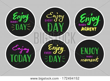 Slogan Enjoy every moment. Vector illustration. Lettering. Enjoy every day. Graphics for t-shirts, stickers