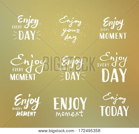 Enjoy every moment. Vector illustration on blurred background. Lettering set