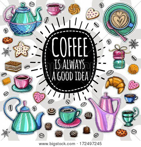 Coffee is always a good idea, pot, cup, coffee beans, cappuccino, coffee, sweets cookies cake star, biscuit croissant candies, donuts. Lettering quote. Hand drawn design elements