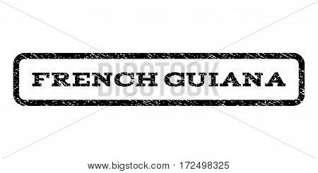 French Guiana watermark stamp. Text tag inside rounded rectangle with grunge design style. Rubber seal stamp with unclean texture. Vector black ink imprint on a white background.