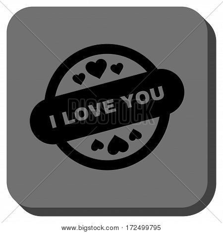 I Love You Stamp Seal square button. Vector pictograph style is a flat symbol inside a rounded square button black and gray colors.