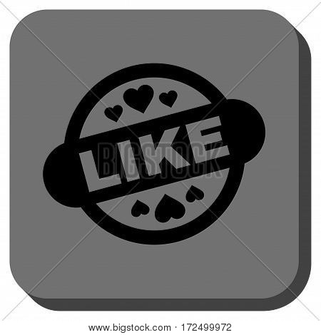 Like Stamp Seal rounded button. Vector pictograph style is a flat symbol on a rounded square button black and gray colors.