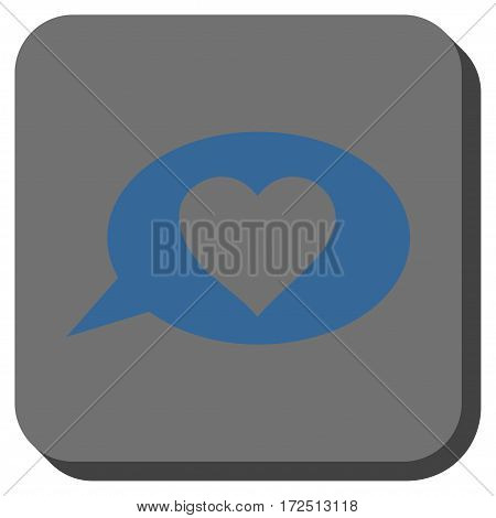Love Message Balloon rounded button. Vector pictogram style is a flat symbol centered in a rounded square button cobalt blue and gray colors.