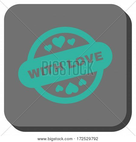 With Love Stamp Seal toolbar icon. Vector pictograph style is a flat symbol centered in a rounded square button, cyan and gray colors.