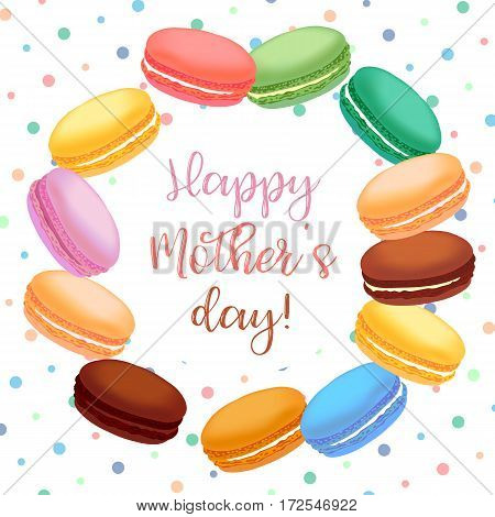 Greeting card with macaroons. Different colored french macaroons on background with dotes and lettering Happy Mothers Day. Vector illustration