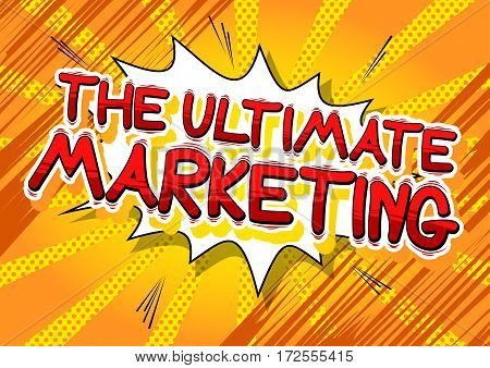 The Ultimate Marketing - Comic book style word on abstract background.