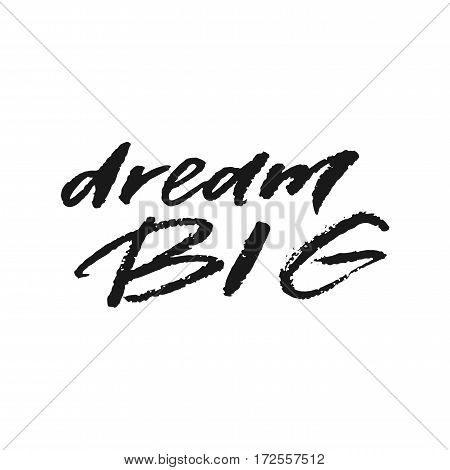 Dream big hand drawn lettering isolated on white background. Template for design. Vector illustration. Inspirational quote.