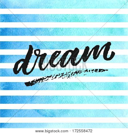 Dream hand drawn lettering on blue watercolor stripes. Template for design. Vector illustration. Inspirational quote.
