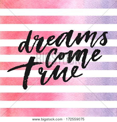 Dreams come true hand drawn lettering on watercolor stripes in violet and pink colors. Template for design. Vector illustration. Inspirational quote.