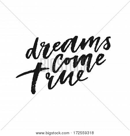 Dreams come true hand drawn lettering isolated on white background. Template for design. Vector illustration. Inspirational quote.